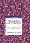 Technology and inequality : concentrated wealth in a digital world by Jonathan P. Allen