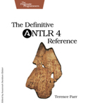 The Definitive ANTLR 4 Reference by Terence J. Parr