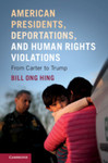 American presidents, deportations, and human rights violations : from Carter to Trump by Bill Ong Hing