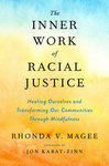 The inner work of racial justice: healing ourselves and transforming our communities through mindfulness by Rhonda V. Magee