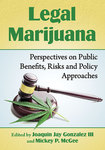 Legal marijuana : perspectives on public benefits, risks and policy approaches by Joaquin Jay Gonzalez III and Mickey P. Mcgee
