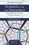 Yearning for the Impossible: The Surprising Truth of Mathematics by John Stillwell