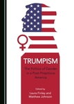 Trumpism: The Politics of Gender in a Post-Propitious America by Laura Finley and Matthew Johnson