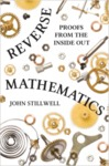 Reverse mathematics : proofs from the inside out by John Stillwell